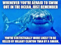America, Facebook, and Instagram: WHENEVER YOU'REAFRAID TO SWIM  OUT IN THE OCEAN, JUST REMEMBER  YOU'RESTATISTICALLY MORE LIKELY TO BE  KILIED BY HILIARY CUNTON THAN BYA SHARK True. Don't have evidence that will lead to Hillary's arrest or you'll be offed. hillaryforprison trumpmemes liberals libbys democraps liberallogic liberal maga conservative constitution presidenttrump resist thetypicalliberal typicalliberal merica america stupiddemocrats donaldtrump trump2016 patriot trump yeeyee presidentdonaldtrump draintheswamp makeamericagreatagain trumptrain triggered CHECK OUT MY WEBSITE AND STORE!🌐 thetypicalliberal.net-store 🥇Join our closed group on Facebook. For top fans only: Right Wing Savages🥇 Add me on Snapchat and get to know me. Don't be a stranger: thetypicallibby Partners: @theunapologeticpatriot 🇺🇸 @too_savage_for_democrats 🐍 @thelastgreatstand 🇺🇸 @always.right 🐘 @keepamerica.usa ☠️ @republicangirlapparel 🎀 @drunkenrepublican 🍺 TURN ON POST NOTIFICATIONS! Make sure to check out our joint Facebook - Right Wing Savages Joint Instagram - @rightwingsavages