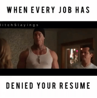 This is how I gotta be soon 😂💀: WHENEVERY JOB HAS  B i t c h S l a y i n g s  DENIED YOUR RESUME This is how I gotta be soon 😂💀