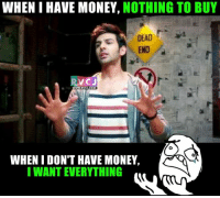 Memes, All the Time, and 🤖: WHENI HAVE MONEY,  NOTHING TO BUY  DEAD  E  END  RV CJ  WWW, RVCU.COM  WHEN I DON'T HAVE MONEY,  SKR  I WANT EVERYTHING All the time.