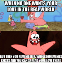 """Love, Http, and Can: WHENI NOONE WANTS YOUR  BUT THEN YOU REMEMBER R/WHOLESOMEMEMES  EXISTS AND YOU CAN SPREAD YOUR LOVE THERE <p>Spreading love is a two way street full of wholesomeness. via /r/wholesomememes <a href=""""http://ift.tt/2ouDWRX"""">http://ift.tt/2ouDWRX</a></p>"""