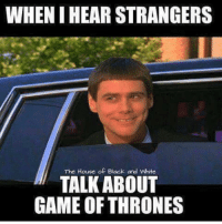 Memes, 🤖, and Games of Thrones: WHENIHEAR STRANGERS  The House of Black and White  TALK ABOUT  GAME OF THRONES