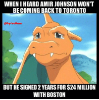 Goodbye @iamamirjohnson HeTheNorth -VinceBosh: WHENIHEARD AMIR JOHNSON WON'T  BE COMING BACK TO TORONTO  @Raptors Memes  BUT HE SIGNED2 YEARS FOR$24 MILLION  WITH BOSTON Goodbye @iamamirjohnson HeTheNorth -VinceBosh