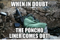 Bae, Love, and Memes: WHENIN DOUBT  THE PONCHO  LINER COMES OUT! woobie love bae