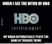 Game of Thrones, Hbo, and Memes: WHENISEE THE INTRO OF HBO  ENTERTAINMENT  MY BRAIN AUTOMATICALLY PLAYS THE  GAME OF THRONES THEME  MEMEFUL COM