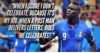 WHENISOREIDONT  CELEBRATE BECAUSE ITS  MY JOB WHENA POSTMAN  DELIVERSLETTERS DOES  THEULIIMATE Balotelli!  Credits : The Ultimate Football