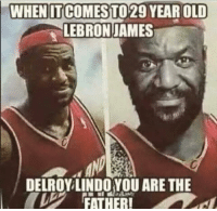 Twins?: WHENITCOMESTO 29 YEAR OLD  LEBRON JAMES  DELROY LINDO YOU ARE THE  FATHERI Twins?