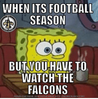 Football, Meme, and Memes: WHENITS FOOTBALL  SEASON  BUIYOU-HAVE TO  WATCHTHE  FALCONS  DOWNLOAD MEME GENERATOR FROM HTTP://MEMECRUNCH.COM 🤷🏻♂️ football is great and all but the falcons = 🗑  #EasyBreesy