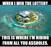Lottery, Memes, and 🤖: WHENLWIN THE LOTTERY  THIS IS WHERE T'M HIDING  FROM ALL YOU ASSHOLES. yes