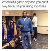Memes, Game, and 🤖: When's it's game day and you can't  play because you failing 2 classes 📝📚👔
