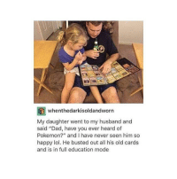 """Dad, Lmao, and Lol: whenthedarkisoldandworn  My daughter went to my husband and  said """"Dad, have you ever heard of  Pokemon?"""" and I have never seen him so  happy lol. He busted out all his old cards  and is in full education mode i know this post is so old lmao :~)) @nuggeret"""