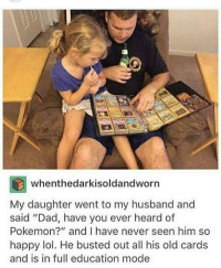 """Dad, Lol, and Love: whenthedarkisoldandworn  My daughter went to my husband and  said """"Dad, have you ever heard of  Pokemon?"""" and I have never seen him so  happy lol. He busted out all his old cards  and is in full education mode Hope everyone in SoCal is staying safe!! I saw smoke from my school yesterday and everything became very real. Sending my love and good vibes <3 - Max textpost textposts"""