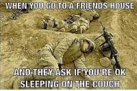 America, Friends, and Guns: WHENYOU  GO  TO  A  ERIENDS  HOUSE  AND THEY ASK IFYOU'RE OK  SLEEPING ON THE COUCH . ✅ Double tap the pic ✅ Tag your friends ✅ Check link in my bio for badass stuff - usarmy 2ndamendment soldier navyseals gun flag army operator troops tactical armedforces weapon patriot marine usmc veteran veterans usa america merica american coastguard airman usnavy militarylife military airforce tacticalgunners
