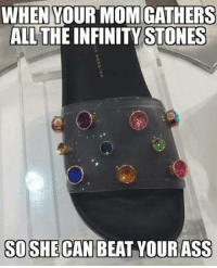 9gag, Dank, and Run: WHENYOURMOMIGATHERS  ALL THE INFINITY STONES  SOSHE  CAN BEAT YOURASS Dread it, run from it, long range weapon still arrives. 9gag.com/tag/infinity-war?ref=fbpic