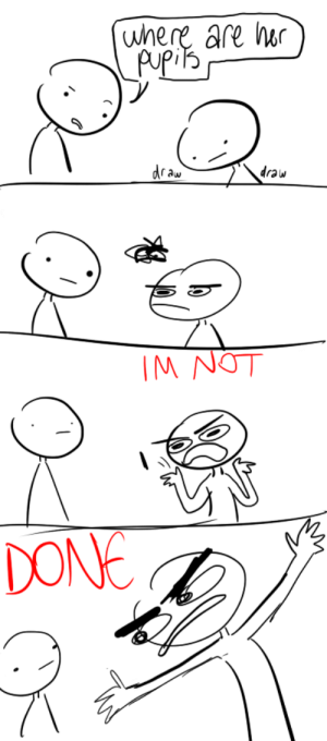 "cheatsykoopa98: foxtrot44:  thisisyourcaptainscreaming:  t-iii:  jegusismyhomeboy:  undoubtedlyfuckedup:  thisis-my-note:  hetalianswag:  seselapod:  d0gewithabl0ge:   THINGS U SHOULDNT SAY TO AN ARTIST WHILE THEYRE DRAWING      SEE ALSO ""WHY IS HE/SHE NAKED"" iM NO T DONE YE T SMARTASS   ""OMG WHY DOES IT HAVE BOOBS YOU PERV"" IT'S A GIRL I'M DRAWING A FUCKI GN GIRL.  ""Why isn't the rest of it shaded?"" BECAUSE I'M STILL SHADING THE FUCKING FACE FUCK NUGGET  ""Hey you missed that bit"" DOES IT LOOK LIKE IM FCKINGNSM FINISHED U NIPPLE WANK  nipple wank  ""Did you draw that?"" YOU ARE WATCHING ME DRAW THAT!  ""Who is it??"" ""WHO THE FUCK ARE YOU??""  ^ that last one though   the last one xD : where are hr  Apis  draw  draw  IM NOT  DONE  M cheatsykoopa98: foxtrot44:  thisisyourcaptainscreaming:  t-iii:  jegusismyhomeboy:  undoubtedlyfuckedup:  thisis-my-note:  hetalianswag:  seselapod:  d0gewithabl0ge:   THINGS U SHOULDNT SAY TO AN ARTIST WHILE THEYRE DRAWING      SEE ALSO ""WHY IS HE/SHE NAKED"" iM NO T DONE YE T SMARTASS   ""OMG WHY DOES IT HAVE BOOBS YOU PERV"" IT'S A GIRL I'M DRAWING A FUCKI GN GIRL.  ""Why isn't the rest of it shaded?"" BECAUSE I'M STILL SHADING THE FUCKING FACE FUCK NUGGET  ""Hey you missed that bit"" DOES IT LOOK LIKE IM FCKINGNSM FINISHED U NIPPLE WANK  nipple wank  ""Did you draw that?"" YOU ARE WATCHING ME DRAW THAT!  ""Who is it??"" ""WHO THE FUCK ARE YOU??""  ^ that last one though   the last one xD"