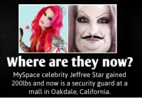 MySpace: Where are they now?  MySpace celebrity Jeffree Star gained  200lbs and now is a security guard at a  mall in Oakdale, California
