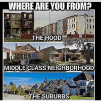 Where are you from? WSHH: WHERE ARE YOU FROM?  THE HOOD  MIDDLE CLASS NEIGHBORHOOD  THE SUBURBS Where are you from? WSHH