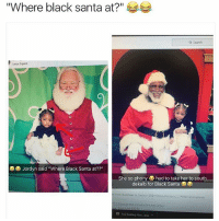 "Funny, Black, and Santa: ""Where black santa at?""  a Search  Lenox Square  Jordyn said ""Where Black Santa at??""  She so phony  had to take her to south  dekalb for Black Santa  From Buckhead to Decatur e .HappyHoldn::-International Indy  :irk at that smile/pe tne mal Santa 😂😂😂"