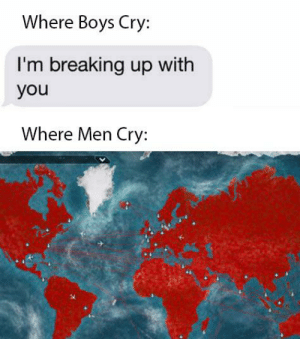 OC something that rhymes with Llama Storing: Where Boys Cry:  I'm breaking up with  you  Where Men Cry: OC something that rhymes with Llama Storing
