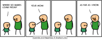 Dank, Cyanide and Happiness, and Happiness: WHERE DO BABIES  COME FROM?  YOUR MOM!  Cyanide and Happiness O  Explosm.net  AS FAR AS I KNOW. www.explosm.net