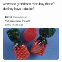 Dank Memes, Remember, and They: where do grandmas even buy these?  do they have a dealer?  Kenyé @kenyemess  Y'all remember these??  Show this thread (@ship)