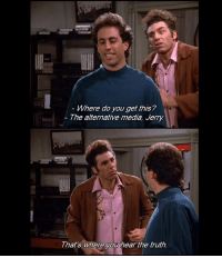 Memes, 🤖, and Media: Where do you get this?  The alternative media, Jerry  That's where you hear thetruth. Kramer was way ahead of the game.