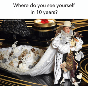 But with like...cats😹😹 Via @martinisandmayhem oscars: Where do you see vourself  in 10 years?  @martinisandmayhem But with like...cats😹😹 Via @martinisandmayhem oscars