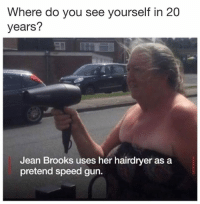 Dank Memes, Her, and Gun: Where do you see yourself in 20  years?  Jean Brooks uses her hairdryer as a  pretend speed gun.