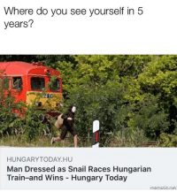 "Goals, Tumblr, and Blog: Where do you see yourself in 5  years?  HUNGARYTODAY HU  Man Dressed as Snail Races Hungarian  Train-and Wins Hungary Today <p><a href=""http://memehumor.net/post/176442566538/set-achievable-goals"" class=""tumblr_blog"">memehumor</a>:</p>  <blockquote><p>Set achievable goals.</p></blockquote>"