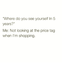 """Goals, Memes, and Shopping: """"Where do you see yourself In 5  years?""""  Me: Not looking at the price tag  when I'm shopping. Ultimate goals 🙌🏼 Get following @thespeckyblonde @thespeckyblonde @thespeckyblonde @thespeckyblonde"""