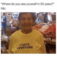 """Funny, Memes, and You: Where do you see yourself in 50 years?""""  233  I HATE  EVERYONE SarcasmOnly"""