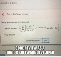 Sorry, Reviews, and Software: where f(x) is given.  X  Sorry, that's not correct.  Sorry, your answer is not correct.  401(-1)n+1 e-13(2n+1)2t sin  π n:0 ( (2n + 1 )2  Correct answer:  Your answer: 17  Similar QuestionOK  CODE REVIEWASA  JUNIOR SOFTWARE DEVELOPER  x and t Code reviews