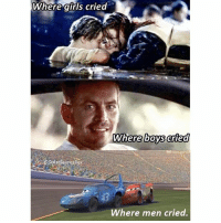 Cars, Memes, and Shit: Where giris cried  Where boys cri  iPolarsauresRex  43  Where men cried. Unbelievable how no one has made a version with Cars. Shit was emotional when McQueen stopped at the finishing line to help 💔🤧 Follow me for more @PolarSaurusRex