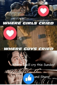 Crying, Girls, and Memes: WHERE GIRLS CRIED  @N  WHERE GUYS CRIED  Where ill cry this Sunday!  and Share! #TheWalkingDead fans, if you're reading this, please RESPOND and hit the LIKE button for The Walking Dead today! :) (y)  http://www.egvoproductions.com/news-blog/the-walking-dead-season-7-premiere-the-day-will-come-when-you-wont-be-on-amc-10-23-2016