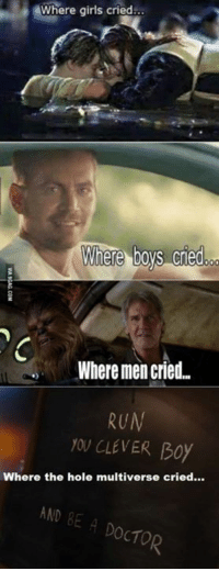 Crying, Girls, and Memes: Where girls cried  Where boys cred  00  Where men cried  RUM  CLEVER Boy  Where the hole multiverse cried...  AND BE A DoCTO (y) Fantasy and Sci-Fi Rock My World