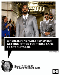 IT got jokes 😂: WHERE IS MINE? LOLIREMEMBER  GETTING FITTED FOR THOSE SAME  EXACT SUITS LOL  VIA INSTAGRAM  ISAIAH THOMAS ON  THE CAVS' PREGAME SUITS  B R IT got jokes 😂