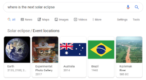 News, Videos, and Australia: where is the next solar eclipse  Maps  Images  Q All  Videos  News  Tools  More  Settings  Solar eclipse/ Event locations  Earth  Experimental:  Photo Gallery  Australia  Brazil  Kizilırmak  2135, 2100, 2...  2014  1940  River  2017  585 BC  NV  ИГ I dont even know what this is