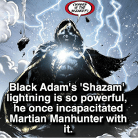 "Who do you guys want more facts of?: WHERE  IS THE  WIZARD?  Black Adam's ""Shazam  lightning is so powerful,  he once incapacitated  Martian Manhunter with  it. Who do you guys want more facts of?"