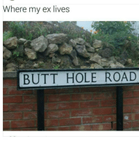 Butt, Memes, and Holes: Where my ex lives  BUTT HOLE ROAD seemslegit fuckthatbitch foreals
