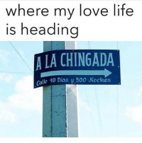 Life, Love, and Memes: where my love life  is headina  A LA CHINGADA  alle 19 Dias y. 500 Noches The wrong way 😩😂 MexicansProblemas