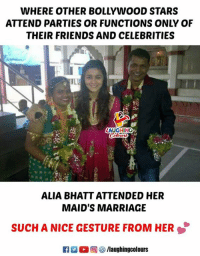 #AliaBhatt: WHERE OTHER BOLLYWOOD STARS  ATTEND PARTIES OR FUNCTIONS ONLY OF  THEIR FRIENDS AND CELEBRITIES  AUGHING  ALIA BHATT ATTENDED HER  MAID'S MARRIAGE  SUCH A NICE GESTURE FROM HER #AliaBhatt