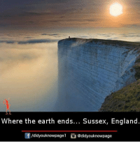 England, Memes, and Earth: Where the earth ends... Sussex, England  /didyouknowpagel@didyouknowpage
