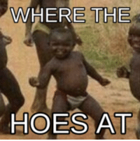 WHERE THE  HOES AT