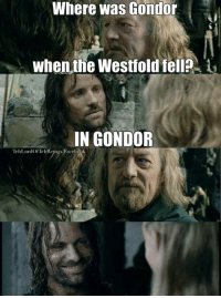 Af, The Lord of the Rings, and Afs: Where was  Gondor  when the Westfold fell? 1  IN GONDOR Theuden u stupid af