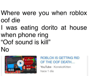 Where Were You When Roblox Oof Die I Was Eating Dorito At House