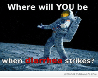 Head, Lol, and Memes: Where will YOU be  when  strikes?  HEAD OVER TO DAMNLOLCOM Damn! LOL: The worst place i've been when it strikes is _______  http://bit.ly/DailyDose68