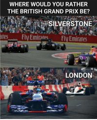 Silverstone or London? 🤔 f1 formula1 britishgp wtf1: WHERE WOULD YOU RATHER  THE BRITISH GRAND PRIX BE?  SILVERSTONE  ates-  Fly Emirates.、  Fly Emirates  LONDON Silverstone or London? 🤔 f1 formula1 britishgp wtf1