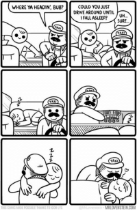 WHERE YA HEADIN, BUB?  TAXI  TAXI  THIS COMIC MADE POSSIBLE THANKS  GOR LYS  COULD YOU JUST  DRIVE AROUND UNTIL  UH.  I FALL ASLEEP?  SURE...  TAXI  TAXI  MRLOVENSTEIN.COM A wholesome meme