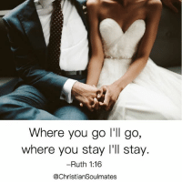 Tag your loved one! 💑: Where you go I'll go,  where you stay I'll stay.  -Ruth 1:16  @ChristianSoulmates Tag your loved one! 💑