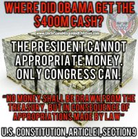 """America, Memes, and Money: WHEREDIDOBAMA GET THE  S400MCASH?  1775  www.UncleSamsMisquidedChildren.com  THEPRESIDENTCANNOT  ARR ROAR İATE:MONEY  ONLY CONGRESSCAN  """"NO MONEY SHALL BE DRAWNFROM THE  TREASURY, BUTINCONSEQUENCE OF  APPROPRIATIONS MADE BY LAW  US.CONSTITUTION ARTICLEILSECTION9 DOUBLE TAP TAG & FOLLOW @unclesamsmisguidedchildren LINK IN BIO Shop.UncleSamsMisguidedChildren.Com UncleSamsMisguidedChildren USMC Patriot SecondAmendment Constitution Veteran Capitalist HillaryForPrison CrookedHillary WikiLeaks Trump NeverHillary Oathkeeper HillaryForPrison2016 Outlaw MarineVeteran 0311 Rebel America conservative"""