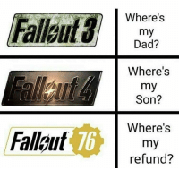Af, Dad, and Dank: Where's  my  Dad?  Where's  my  Son?  Fallat  Where's  my  refund?  76 Dank Af via /r/memes https://ift.tt/2PeycFX